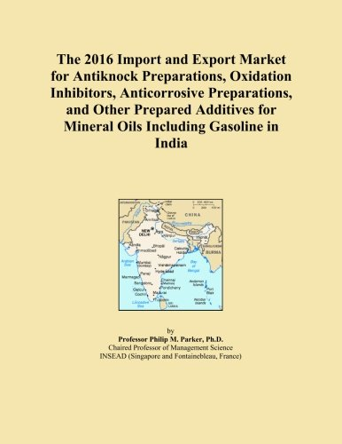 the-2016-import-and-export-market-for-antiknock-preparations-oxidation-inhibitors-anticorrosive-prep