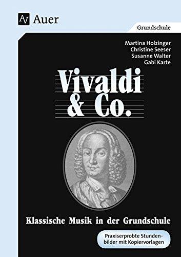 Vivaldi & Co. - Klassische Musik in der Grundschule. Vivaldi & Co. (abgestimmt auf das Lehrerhandbuch Vivaldi und Co. mit Kopievorlagen)