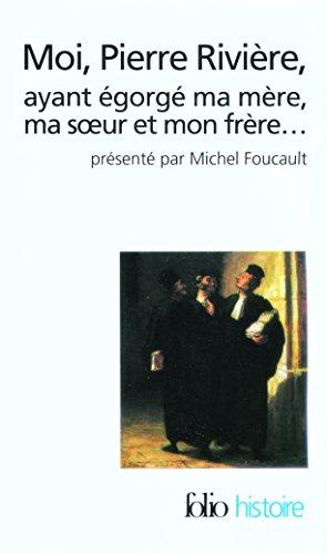 Moi, Pierre Rivire, ayant gorg ma mre, ma sur et mon frre...: Un cas de parricide au XIX sicle