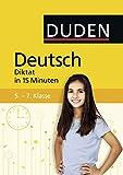 Deutsch in 15 Minuten - Diktat 5.-7. Klasse (Duden - In 15 Minuten)
