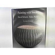 Painting with Smoke, David Roberts Raku Potter