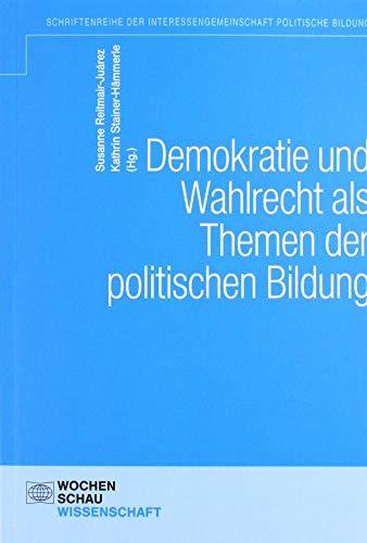 Demokratie und Wahlen als Themen der politischen Bildung (Schriftenreihe der Interessengemeinschaft politische Bildung (IGPB))