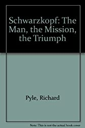 Schwarzkopf: The Man, the Mission, the Triumph