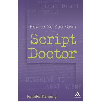How to Be Your Own Script Doctor HOW TO BE YOUR OWN SCRIPT DOCTOR BY Kenning, Jennifer( Author ) on Apr-25-2006 Paperback