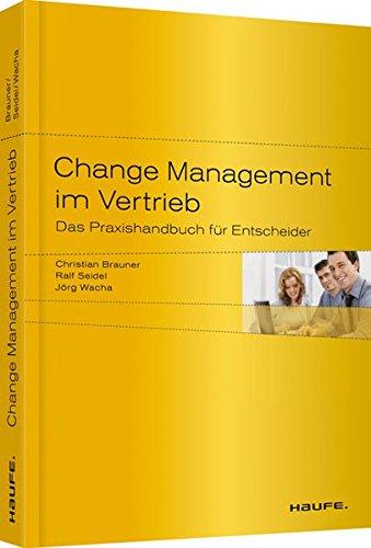 Change Management im Vertrieb: Das Praxishandbuch für Entscheider (Haufe Fachbuch)