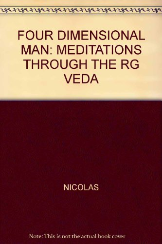 FOUR DIMENSIONAL MAN: MEDITATIONS THROUGH THE RG VEDA par NICOLAS