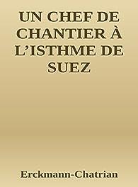 Un chef de chantier à l'isthme de Suez par  Erckmann-Chatrian