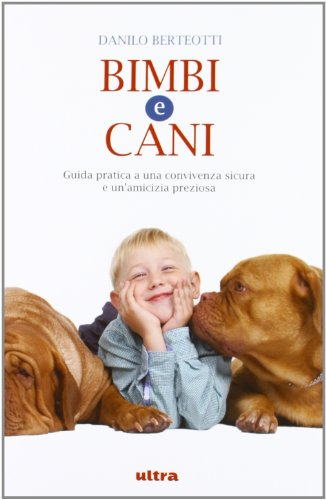 Bimbi e cani. Guida pratica a una convivenza sicura e un'amicizia preziosa