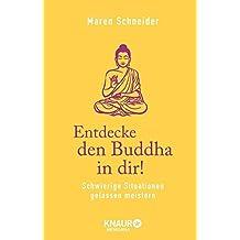 Entdecke den Buddha in dir!: Schwierige Situationen gelassen meistern