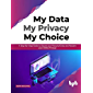 My Data My Privacy My Choice: A Step-by-step Guide to Secure your Personal Data and Reclaim your Online Privacy! (English Edition)