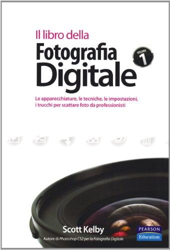 Il libro della fotografia digitale. Le apparecchiature, le tecniche, le impostazioni, i trucchi per scattare foto da professionisti. Ediz. illustrata