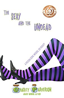 The Sexy & The Undead (Sexy Witches Book 1) by [Parkerson, Charity]