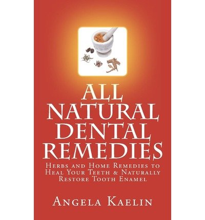 All Natural Dental Remedies: Herbs and Home Remedies to Heal Your Teeth & Naturally Restore Tooth Enamel (Paperback) - Common
