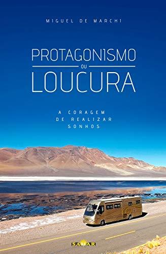 Protagonismo da Loucura: A coragem de realizar sonhos (Portuguese Edition)