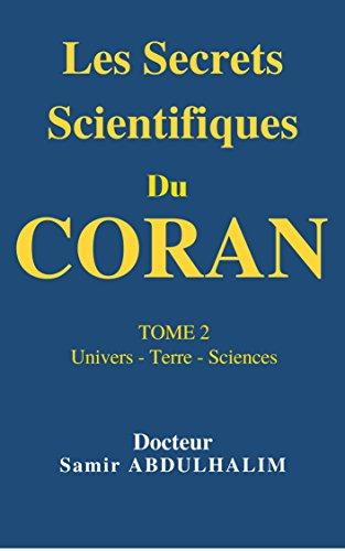 Les Secrets Scientifiques Du  CORAN: TOME 2  : Univers - Terre - Sciences par Docteur Samir ABDULHALIM