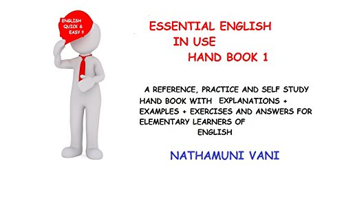 Essential English In Use Hand Book 1: A reference, practice and Self-study Hand Book with EXPLANATIONS + EXAMPLES + EXERCISES + ANSWERS for ELEMENTARY learners of ENGLISH (NathV 5)