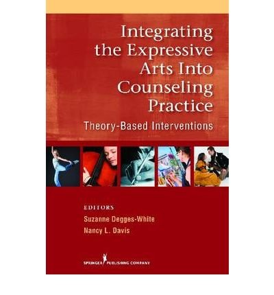[(Integrating the Expressive Arts into Counseling Practice: Theory-Based Intervention)] [Author: Suzanne Degges-White] published on (November, 2010)