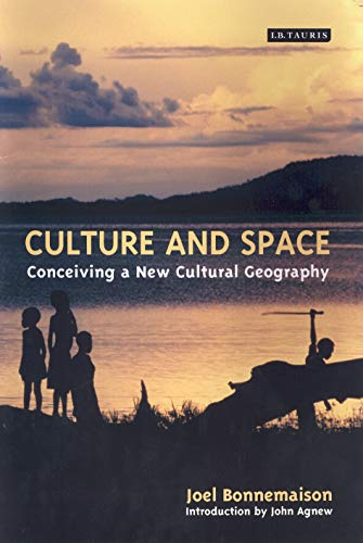 Culture and Space: Conceiving a New Cultural Geography (International Library of Human Geography (Hardcover))