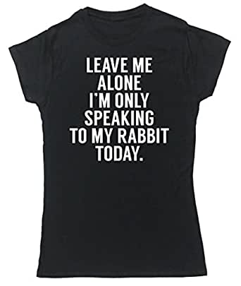HippoWarehouse Leave me alone I'm only speaking to my rabbit today womens fitted short sleeve t-shirt