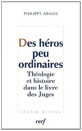 Des héros peu ordinaires : Théologie et histoire dans le livre des juges