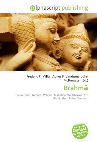 Brahmā: Hindouisme, Trimurti, Vâhana, Mahâbhârata, Dharma, Atri (Rishi), Mont Méru, Sarasvati