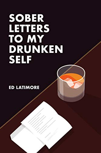 Sober Letters To My Drunken Self (English Edition)