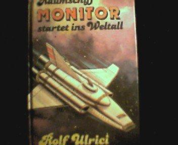 Raumschiff Monitor startet ins Weltall. Sammelband I. Geheimer Start. Verfolgungsjagd im Weltall