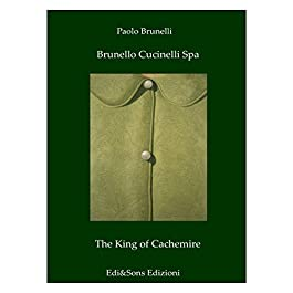 Brunello Cucinelli Spa The King of Cachemire: Wonderful story in the fashion world! (English Edition)