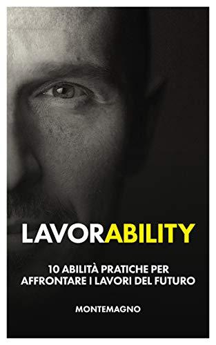 Lavorability. 10 abilità pratiche per