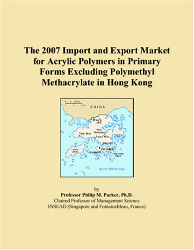 The 2007 Import and Export Market for Acrylic Polymers in Primary Forms Excluding Polymethyl Methacrylate in Hong Kong