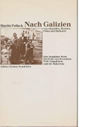 Nach Galizien. Von Chassiden, Huzulen, Polen und Ruthenen. Eine imaginäre Reise durch die verschwundene Welt Ostgaliziens und der Bukowina