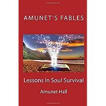 Amunet's Fables: Lessons in Soul Survival: Volume 1