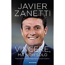 Vincere, ma non solo: Crescere nella vita e raggiungere i propri obiettivi (Italian Edition)