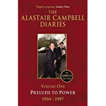 The Alastair Campbell Diaries: Volume One: Prelude to Power 1994-1997 by Alastair Campbell (2011-04-08)