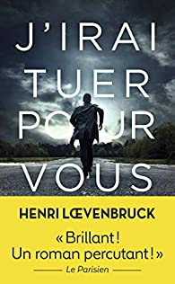 J'irai tuer pour vous par Henri Loevenbruck