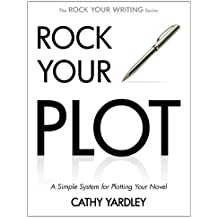 Rock Your Plot: A Simple System for Plotting Your Novel (Rock Your Writing Book 1) (English Edition)