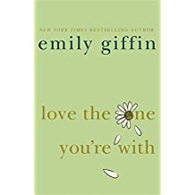 Love the One You're With by Emily Giffin (2009-03-05)
