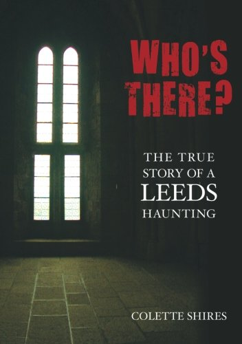 Who's There?: The True Story Of A Leeds Haunting