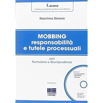 Mobbing Responsabilità E Tutele Processuali. Con Cd-Rom