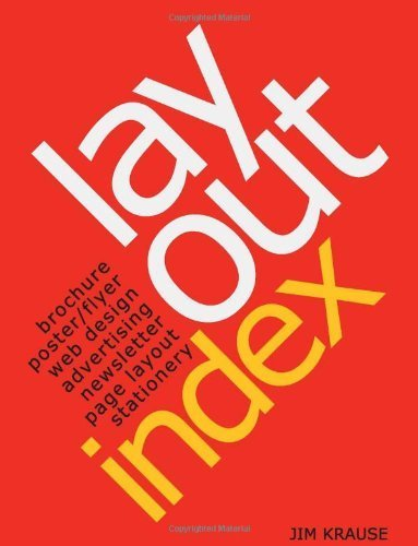 Layout Index: Brochure, Web Design, Poster, Flyer, Advertising, Page Layout, Newsletter, Stationery Index by Krause, Jim (2001) Flexibound