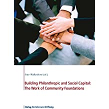 Building Philanthropic and Social Capital: The Work of Community Foundations (English Edition)