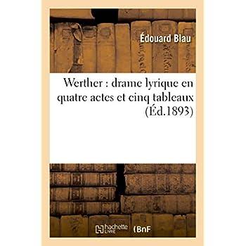 Werther : drame lyrique en quatre actes et cinq tableaux