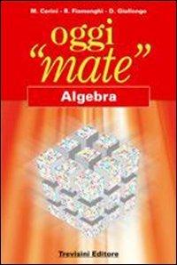 Oggi «mate». Algebra. Per la Scuola media. Con espansione online