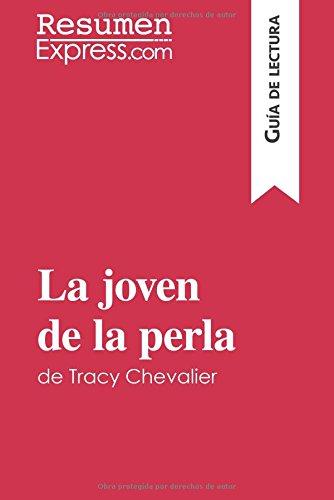 La joven de la perla de Tracy Chevalier (Guía de lectura): Resumen Y Análisis Completo por Resumenexpress.Com