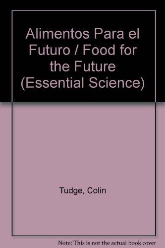 Alimentos para el futuro (Essential Science) por Colin Tudge