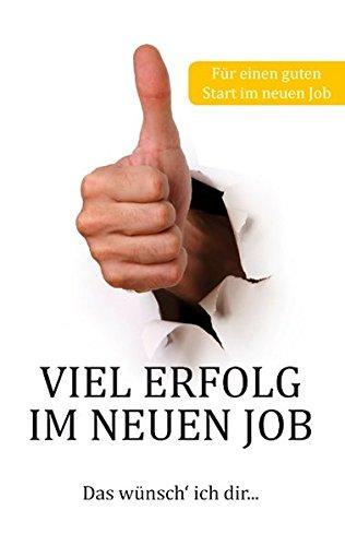 Viel Erfolg im neuen Job: Das wünsch\' ich dir...