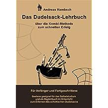 Das Dudelsack Lehrbuch: Über die Kombi Methode zum schnellen Erfolg. Für Anfänger und Fortgeschrittene. Bestens geeignet für das Selbststudium und als ... zum Erlernen des schottischen Dudelsacks.