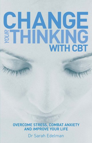 Change Your Thinking with CBT: Overcome Stress, Combat Anxiety and Improve Your Life par Dr Sarah Edelman