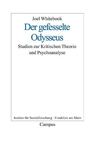 Der gefesselte Odysseus: Studien zur Kritischen Theorie und Psychoanalyse (Frankfurter Beiträge zur Soziologie und Sozialphilosophie, Band 11)