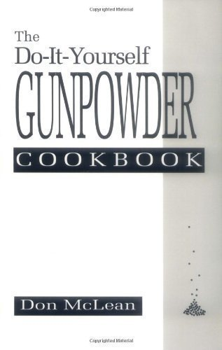 The Do-it-Yourself Gunpowder Cookbook by McLean, Don (7/1/1992)